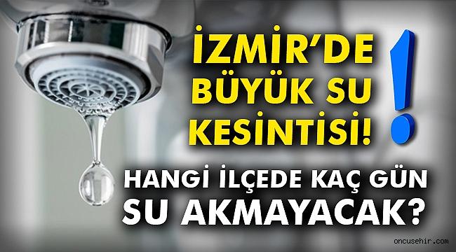 İzmir'de büyük su kesintisi! Hangi ilçede kaç gün su akmayacak?