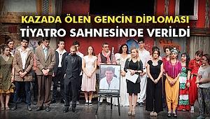 Kazada ölen gencin diploması tiyatro sahnesinde verildi