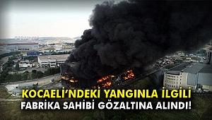 Kocaeli'ndeki yangınla ilgili fabrika sahibi gözaltına alındı