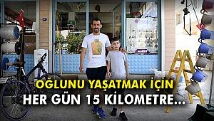 Oğlunu yaşatmak için her gün 15 kilometre…