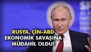 Rusya, Çin-ABD ekonomik savaşına müdahil oldu!