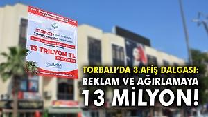 Torbalı'da 3.afiş dalgası: Reklam ve ağırlamaya 13 milyon!