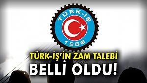 Türk-İş'in zam talebi belli oldu!