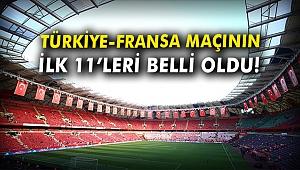 Türkiye-Fransa maçının ilk 11'leri belli oldu!