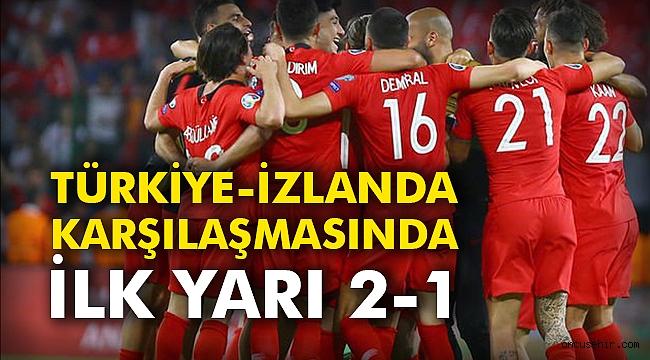 Türkiye-İzlanda karşılaşmasında ilk yarı 2-1