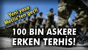 Yeni yasa Meclis'ten geçti: 100 bin askere erken terhis