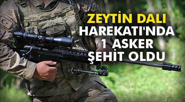 Zeytin Dalı Harekatı'nda 1 asker şehit oldu