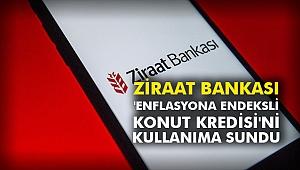 Ziraat Bankası 'Enflasyona Endeksli Konut Kredisi'ni kullanıma sundu