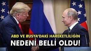 ABD ve Rusya'daki hareketliliğin nedeni belli oldu!