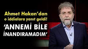 """Ahmet Hakan'dan o iddialara yanıt geldi! """"Annemi bile inandıramadım"""""""