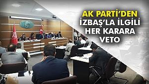AK Parti'den İZBAŞ'la ilgili her karara veto