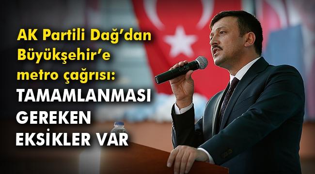 AK Partili Dağ'dan Büyükşehir'e metro çağrısı: Tamamlanması gereken eksikler var
