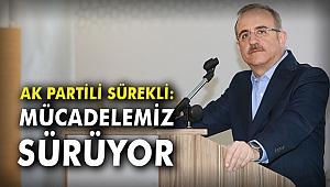 AK Partili Sürekli: Mücadelemiz sürüyor