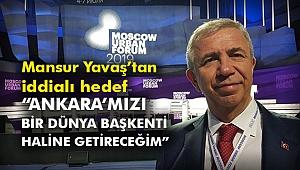 """""""Ankara'mızı bir dünya başkenti haline getireceğim"""""""