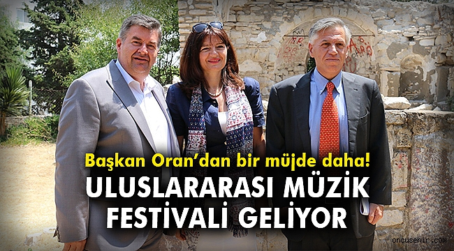 Başkan Oran'dan bir müjde daha! Uluslararası Müzik Festivali geliyor