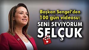 Başkan Sengel'den 100 gün videosu: Seni seviyorum Selçuk