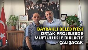 Bayraklı Belediyesi ortak projelerde Müftülükle birlikte çalışacak