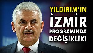 Binali Yıldırım'ın İzmir programında değişiklik!