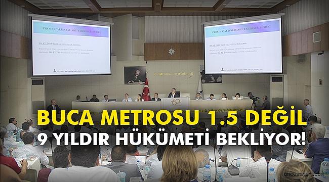 Buca metrosu 1.5 değil, 9 yıldır hükümeti bekliyor!