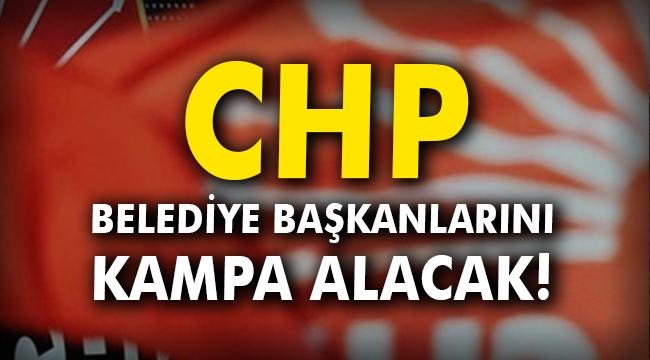 CHP, belediye başkanlarını kampa alacak