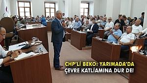 CHP'li Beko: Yarımada'da çevre katliamına dur de!