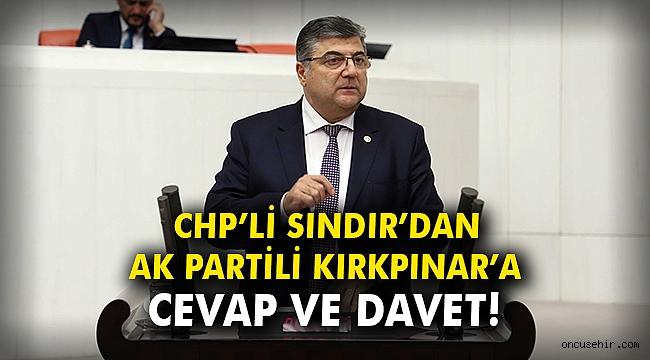 CHP'li Sındır'dan, AK Partili Kırkpınar'a cevap ve davet!