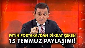 Fatih Portakal'dan dikkat çeken 15 Temmuz paylaşımı!