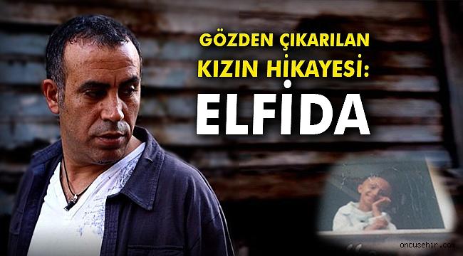 Gözden çıkarılan kızın hikayesi: Elfida