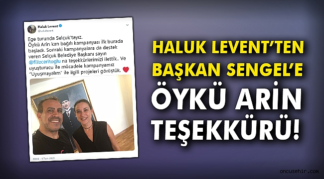 Haluk Levent'ten Başkan Sengel'e Öykü Arin teşekkürü!