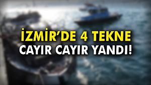 İzmir'de 4 tekne yandı!