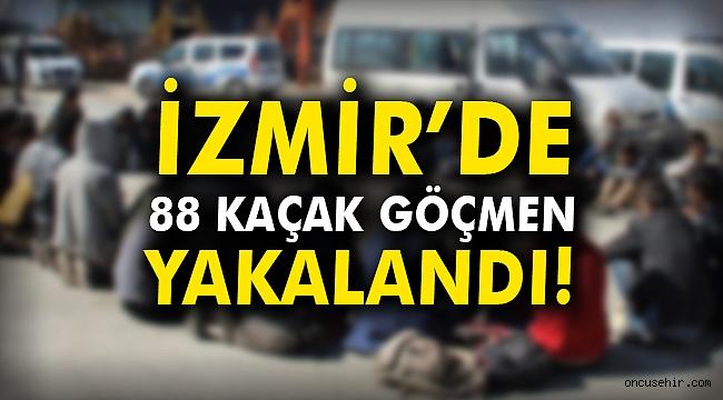 İzmir'de 88 kaçak göçmen yakalandı!