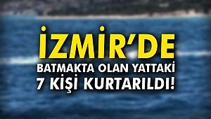 İzmir'de batmakta olan yattaki 7 kişi kurtarıldı!