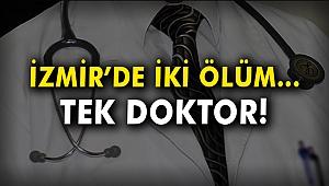 İzmir'de iki ölüm... Tek doktor!