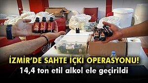 İzmir'de sahte içki operasyonu! 14,4 ton etil alkol ele geçirildi