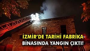 İzmir'de tarihi fabrika binasında yangın çıktı!