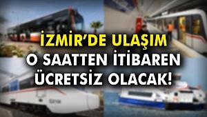 İzmir'de ulaşım o saatten itibaren ücretsiz olacak!