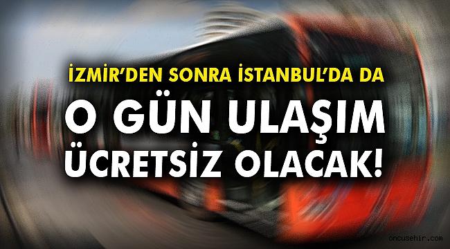 İzmir'den sonra İstanbul'da da o gün ulaşım ücretsiz olacak!