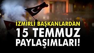İzmirli Başkanlardan 15 Temmuz paylaşımları!