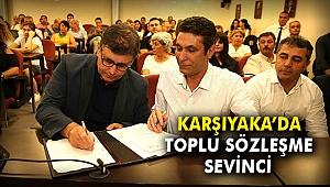 Karşıyaka'da Toplu Sözleşme sevinci