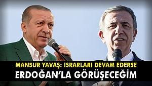 Mansur Yavaş: Israrcı olurlarsa Erdoğan'la görüşeceğim