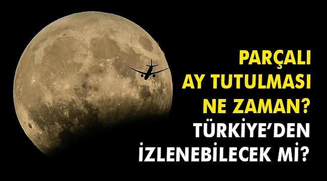 Parçalı Ay tutulması ne zaman? Türkiye'den izlenebilecek mi?