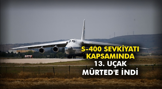 S-400 sevkiyatı kapsamında 13. uçak Mürted'e indi
