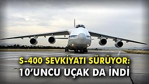 S-400 sevkiyatı sürüyor: 10'uncu uçak da indi
