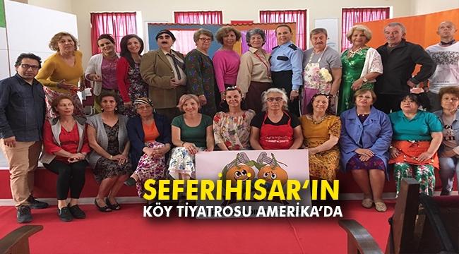 Seferihisar 'ın Köy Tiyatrosu Amerika'da