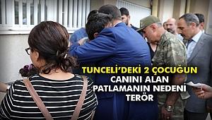 Tunceli'deki 2 çocuğun canını alan patlamanın nedeni terör