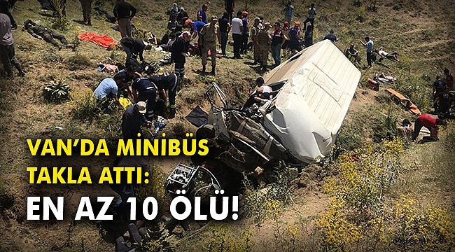 Van'da minibüs takla attı: En az 10 ölü!