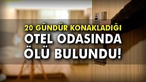 20 gündür kaldığı otel odasında ölü bulundu