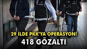 29 ilde PKK'ya operasyon: 418 gözaltı