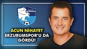 Acun nihayet Erzurumspor'u da gördü!