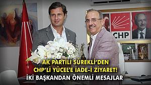 AK Partili Sürekli'den CHP'li Yücel'e iade-i ziyaret!